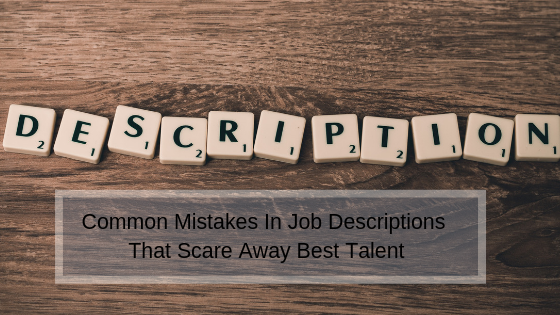 Common Mistakes In Job Descriptions That Scare Away Best Talent